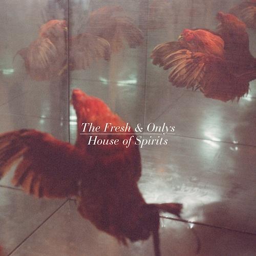 The Fresh & Onlys - House of Spirits