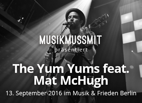 You are currently viewing Wir präsentieren: The Yum Yums feat. Mat McHugh in Berlin