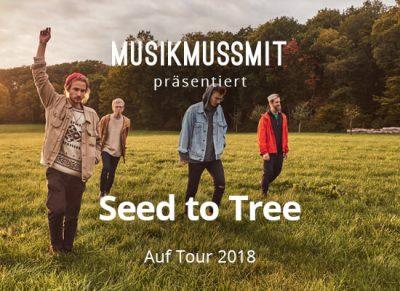 MUSIKMUSSMIT präsentiert Seed To Tree auf Tour 2018
