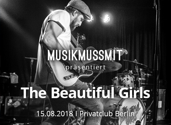 MUSIKMUSSMIT präsentiert The Beautiful Girls live in Berlin