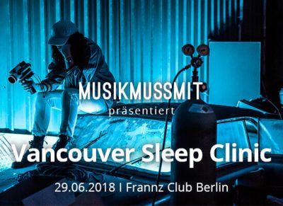 MUSIKMUSSMIT präsentiert Vancounver Sleep Clinic im Juni 2018 live in Berlin