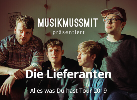 MUSIKMUSSMIT präsentiert: Die Lieferanten auf Tour 2019