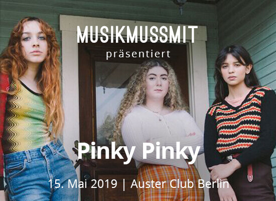 MUSIKMUSSSMIT präsentiert Pinky Pinky live in Berlin 2019