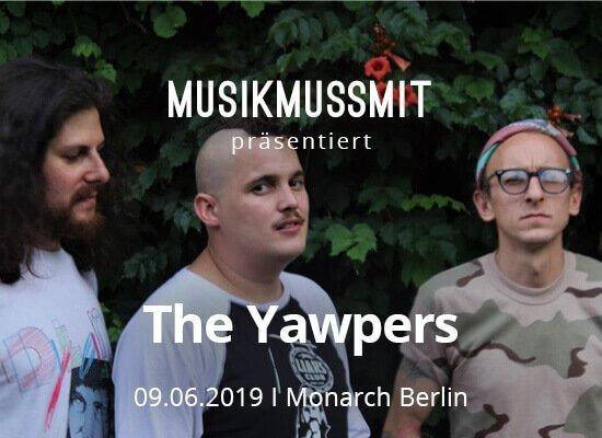 MUSIKMUSSSMIT präsentiert Yawpers live in Berlin 2019