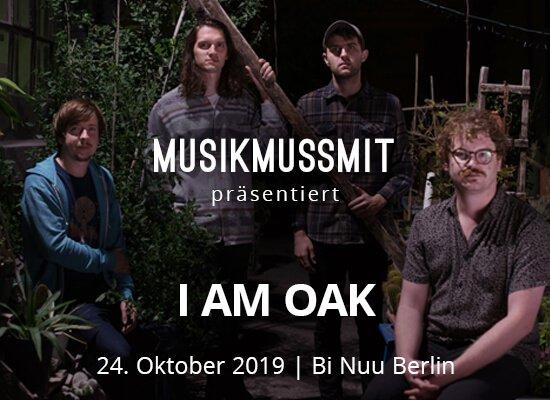 MUSIKMUSSMIT präsentiert I Am Oak 2019 live in Berlin