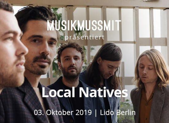 MUSIKMUSSMIT präsentiert Local Natives 2019 live in Berlin