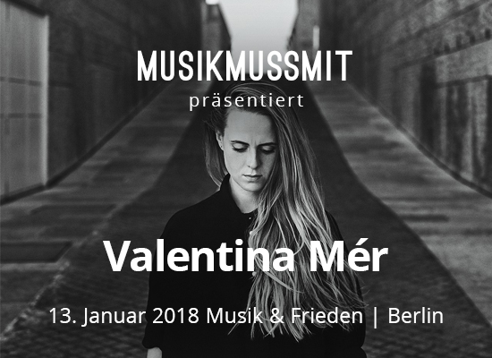 MUSIKMUSSMIT präsentiert Valentina Mer live in Berlin 2018